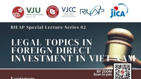 """RILAP Special Lecture Series 2: """"Các vấn đề pháp lý trong đầu tư trực tiếp nước ngoài tại Việt Nam"""""""